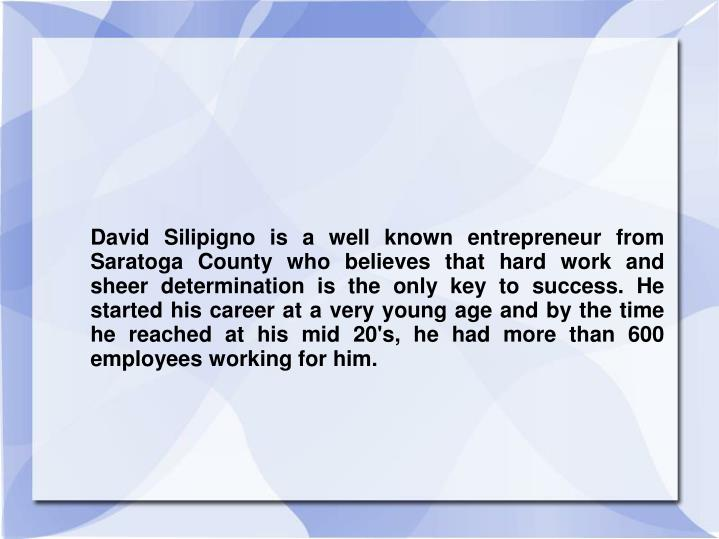 David Silipigno is a well known entrepreneur from Saratoga County who believes that hard work and sh...