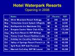 hotel waterpark resorts opening in 20081