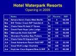 hotel waterpark resorts opening in 2009