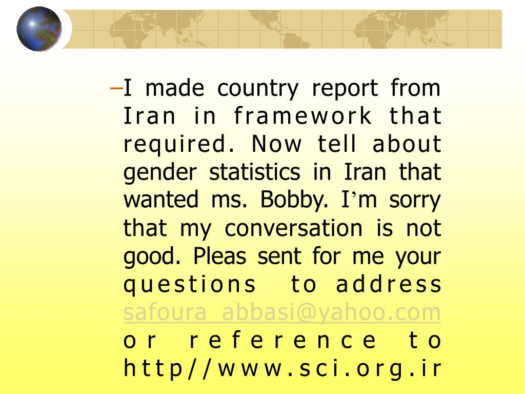 I made country report from Iran in framework that required. Now tell about gender statistics in Iran that wanted ms. Bobby. I