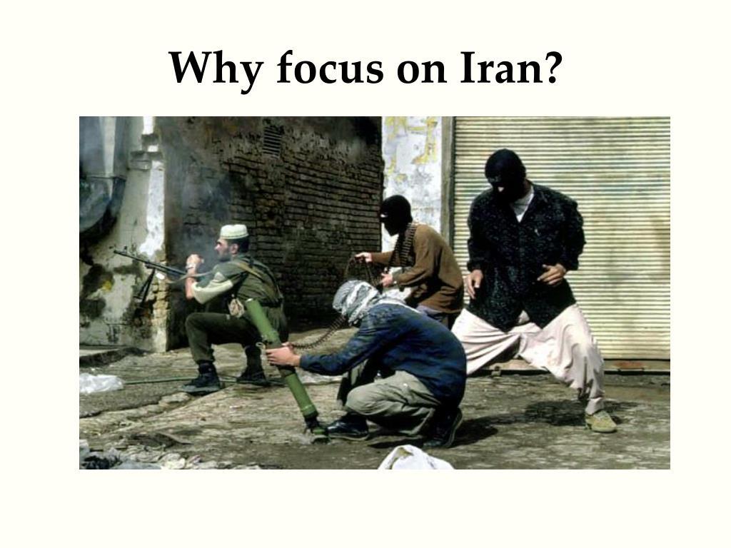 Why focus on Iran?