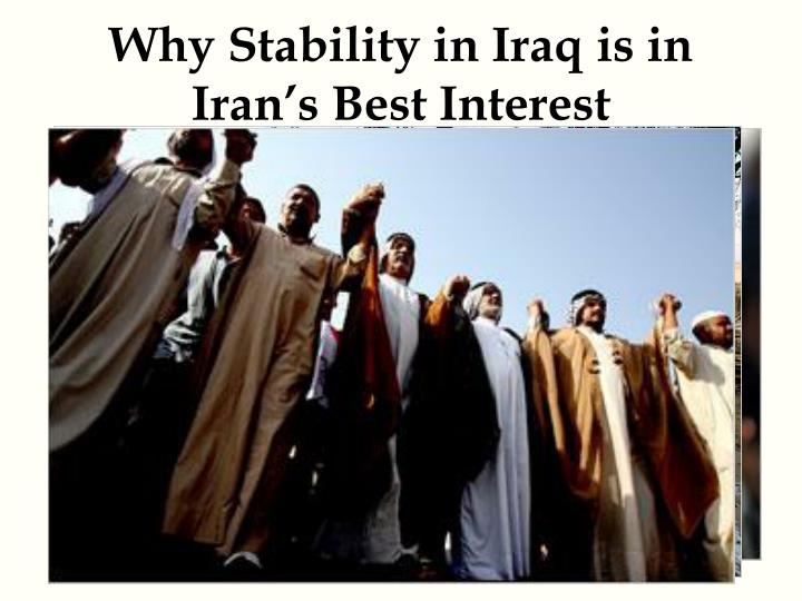 Why stability in iraq is in iran s best interest l.jpg
