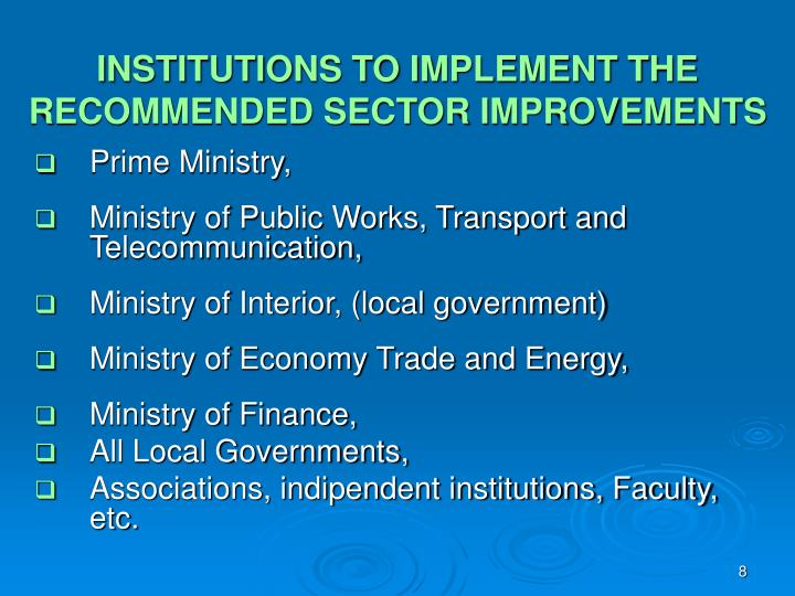 INSTITUTIONS TO IMPLEMENT THE RECOMMENDED SECTOR IMPROVEMENTS