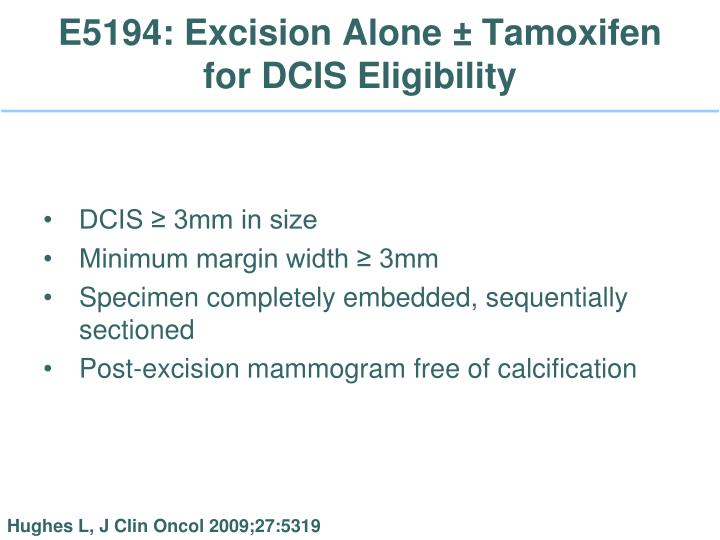 E5194: Excision Alone ± Tamoxifen