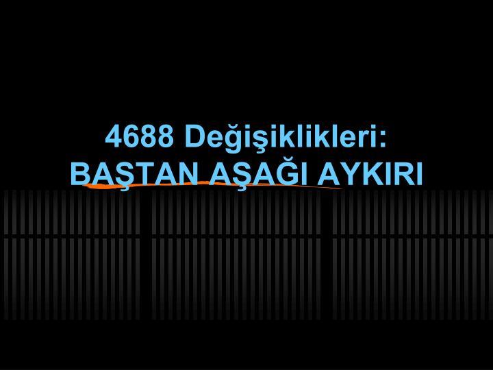 4688 Değişiklikleri: