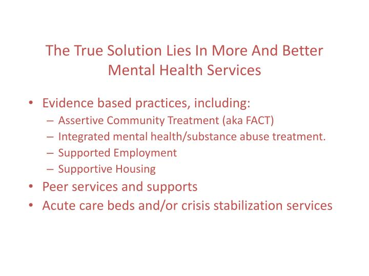 The True Solution Lies In More And Better Mental Health Services