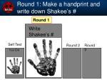 round 1 make a handprint and write down shakee s