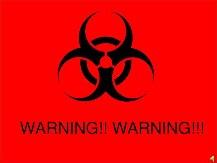 WARNING!! WARNING!!!