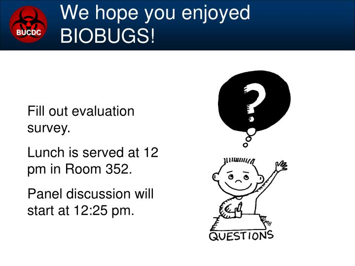 We hope you enjoyed BIOBUGS!