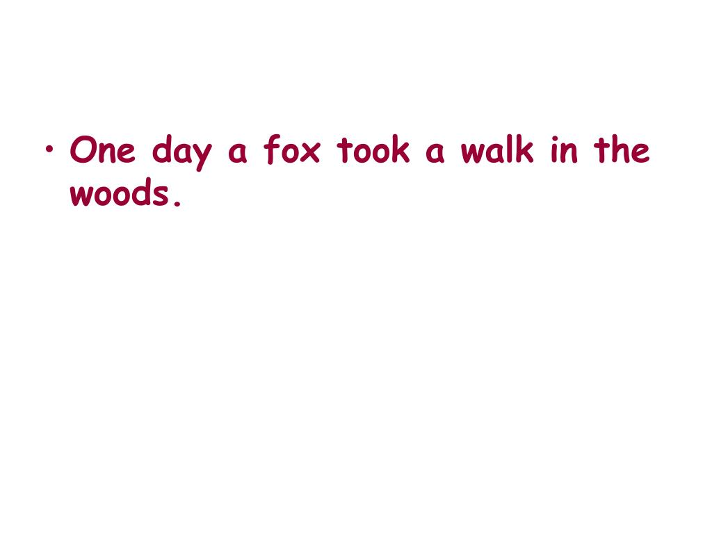 One day a fox took a walk in the woods.