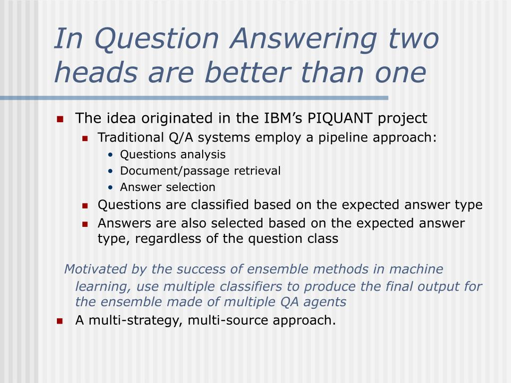 In Question Answering two heads are better than one