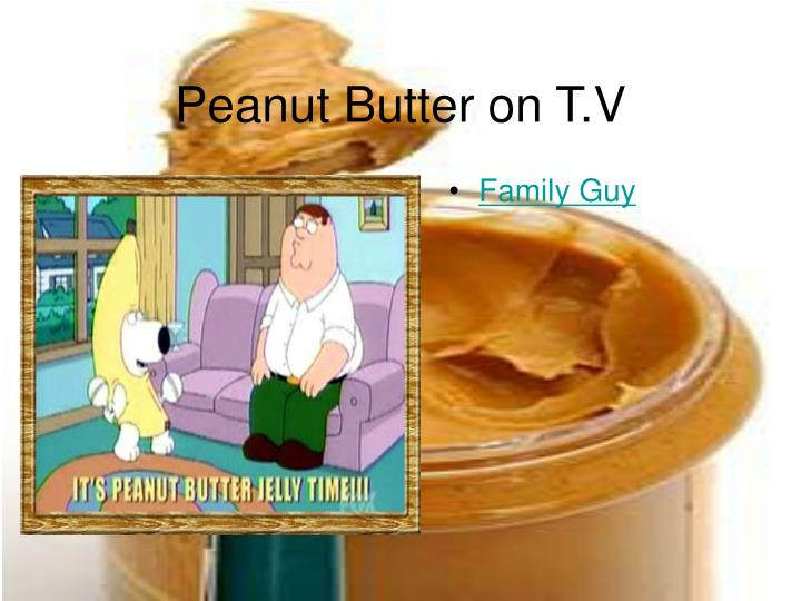 Peanut Butter on T.V