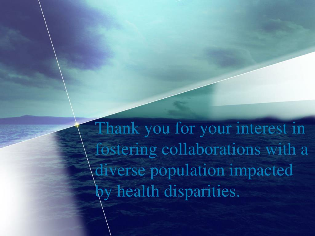 Thank you for your interest in fostering collaborations with a diverse population impacted by health disparities.