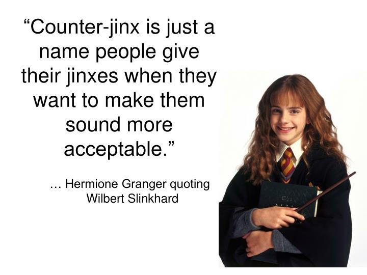 """Counter-jinx is just a name people give their jinxes when they want to make them sound more accep..."