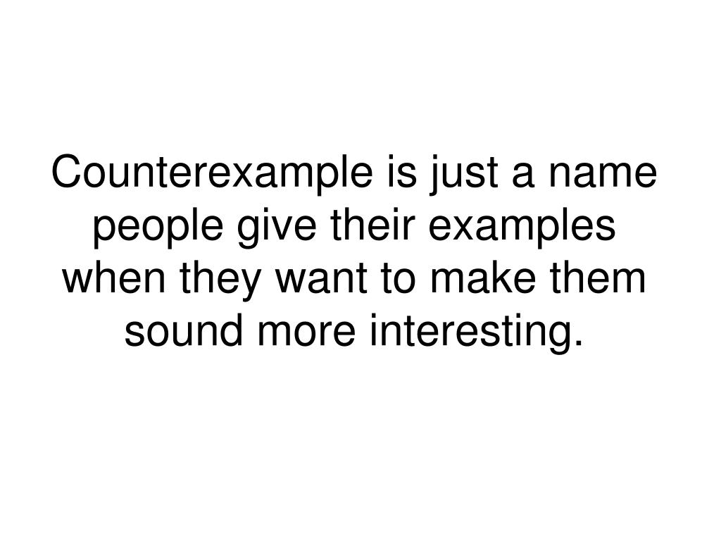 Counterexample is just a name people give their examples when they want to make them sound more interesting.