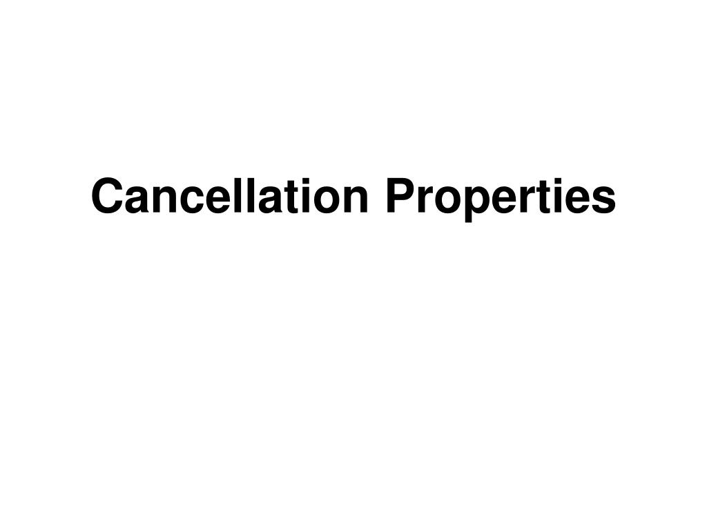 Cancellation Properties