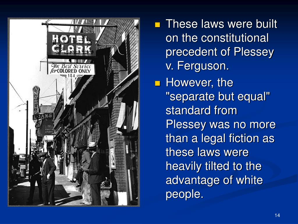 These laws were built on the constitutional precedent of Plessey v. Ferguson.