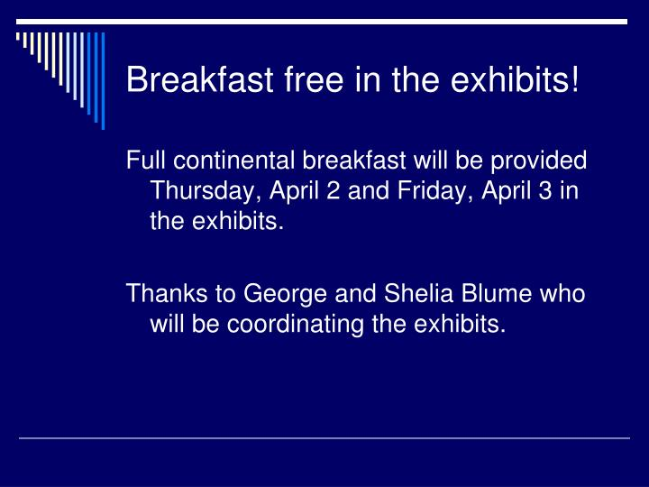 Breakfast free in the exhibits!
