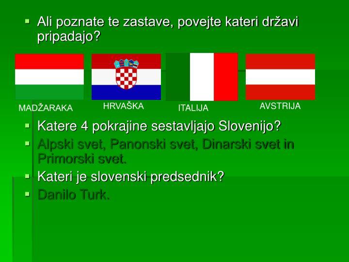 Ali poznate te zastave, povejte kateri državi pripadajo?