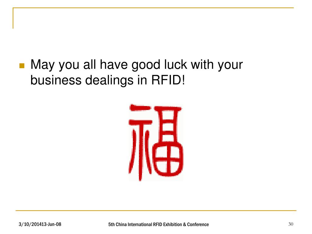 May you all have good luck with your business dealings in RFID!