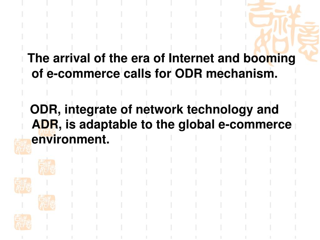 The arrival of the era of Internet and booming of e-commerce calls for ODR mechanism.