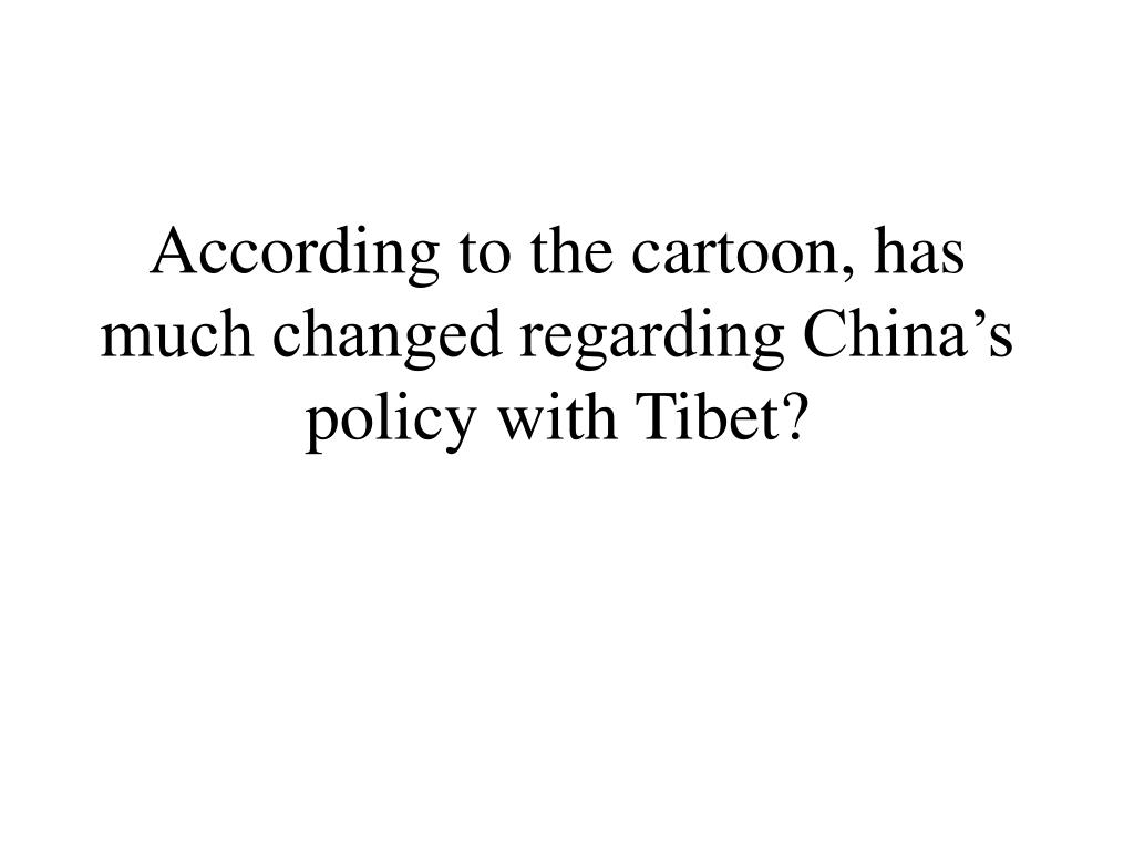 According to the cartoon, has much changed regarding China's policy with Tibet?