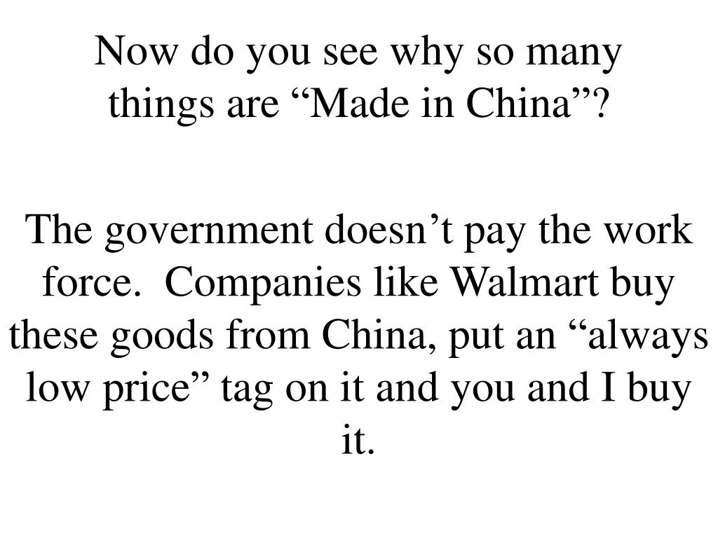 "Now do you see why so many things are ""Made in China""?"