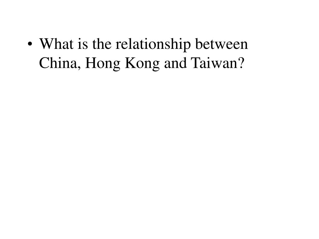 What is the relationship between China, Hong Kong and Taiwan?
