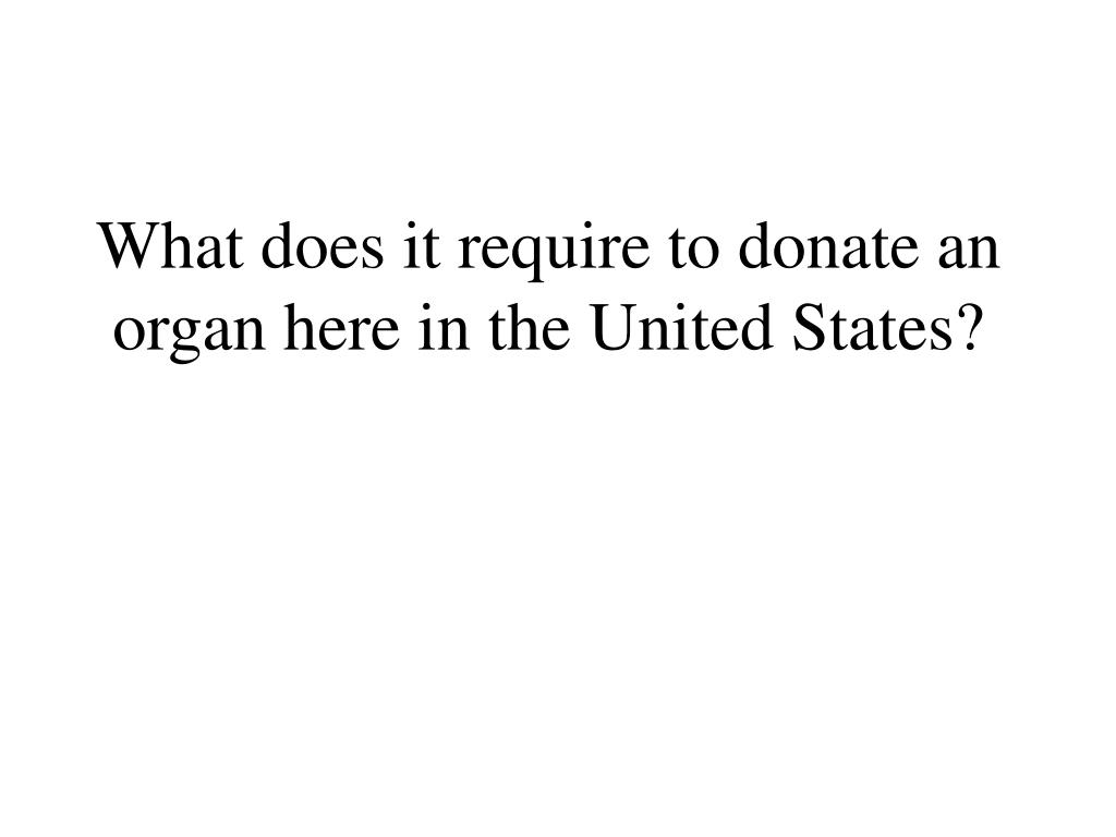 What does it require to donate an organ here in the United States?