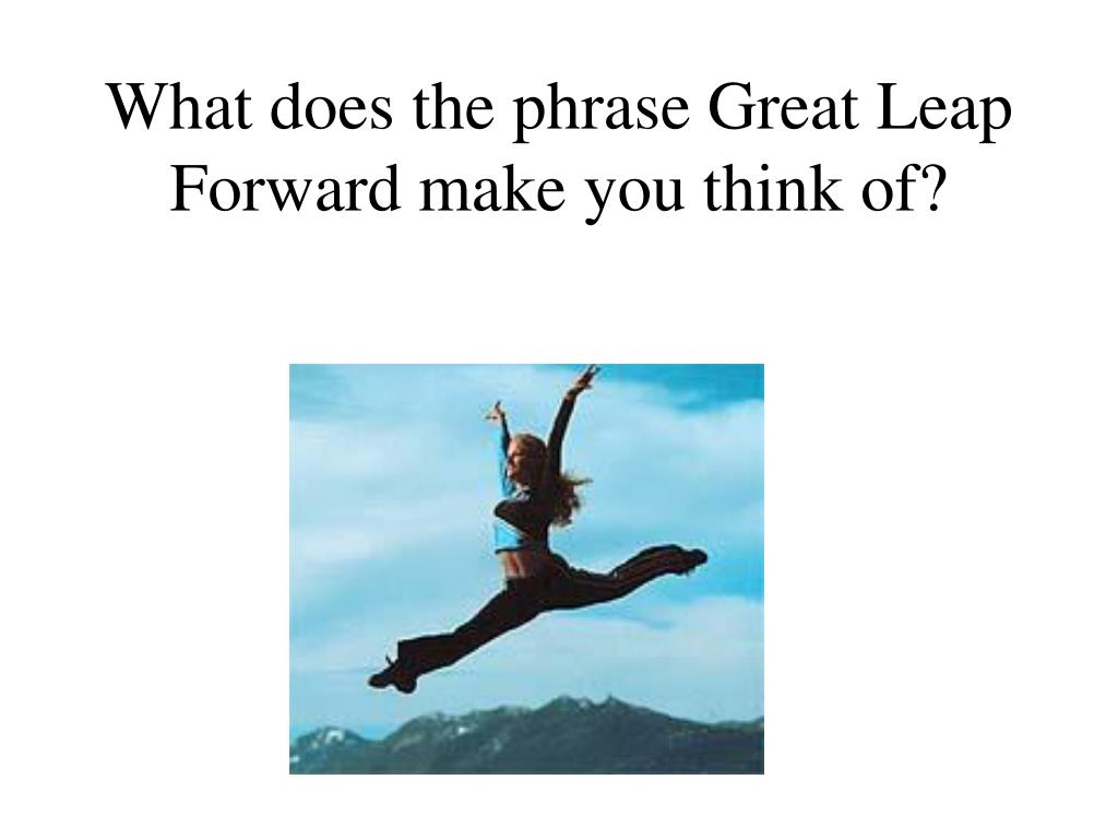 What does the phrase Great Leap Forward make you think of?