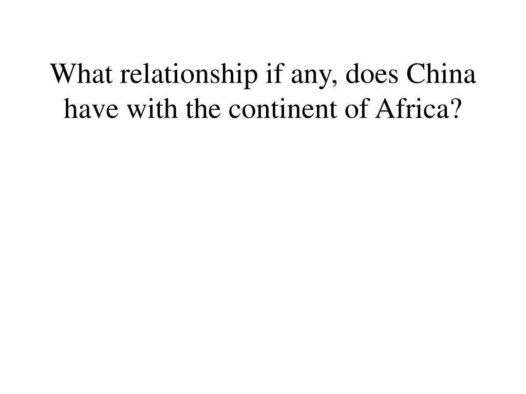 What relationship if any, does China have with the continent of Africa?