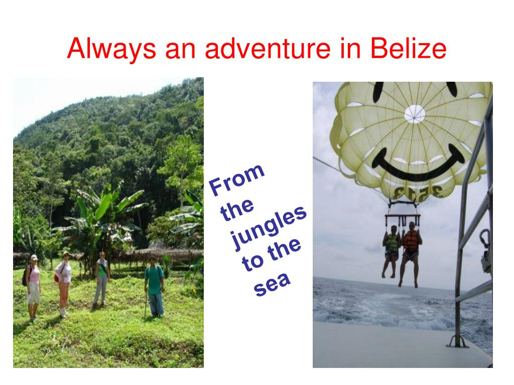 Always an adventure in Belize