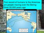 first record of humans to the americas are people moving over the bering strait 50 000 years ago