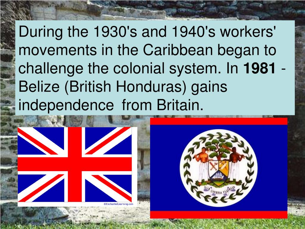 During the 1930's and 1940's workers' movements in the Caribbean began to challenge the colonial system. In