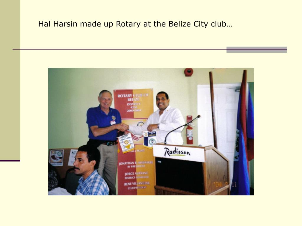Hal Harsin made up Rotary at the Belize City club…