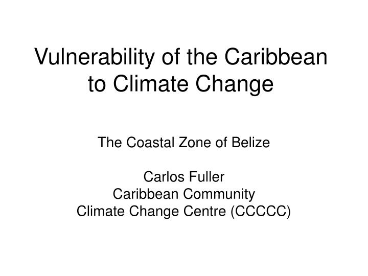 Vulnerability of the caribbean to climate change l.jpg