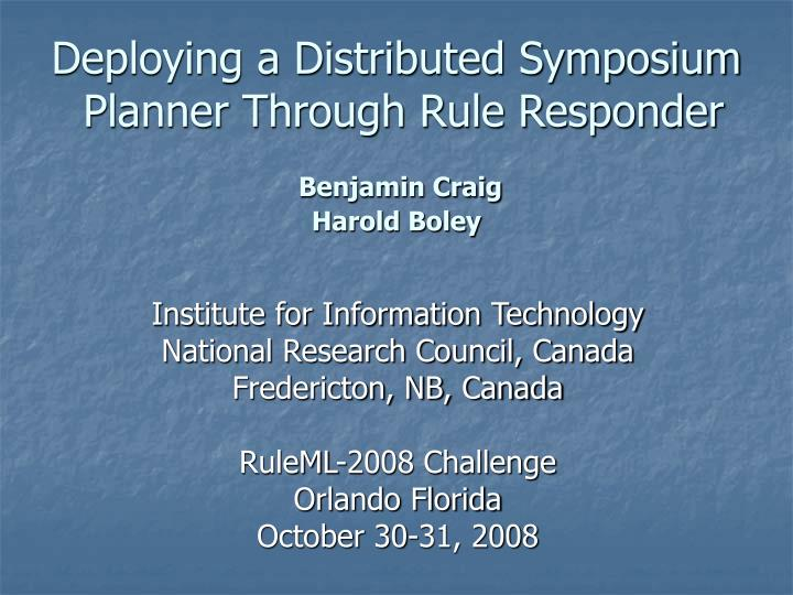 Deploying a distributed symposium planner through rule responder benjamin craig harold boley l.jpg