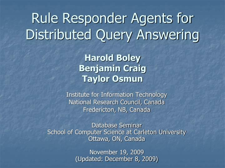 Rule responder agents for distributed query answering harold boley benjamin craig taylor osmun l.jpg