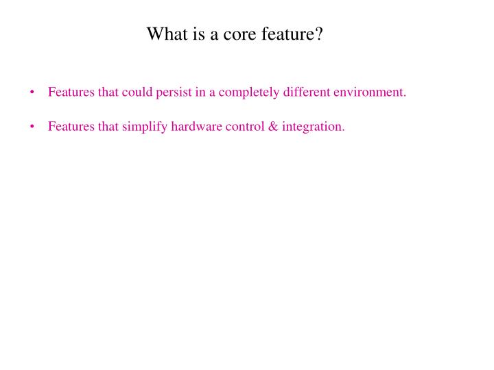 What is a core feature?