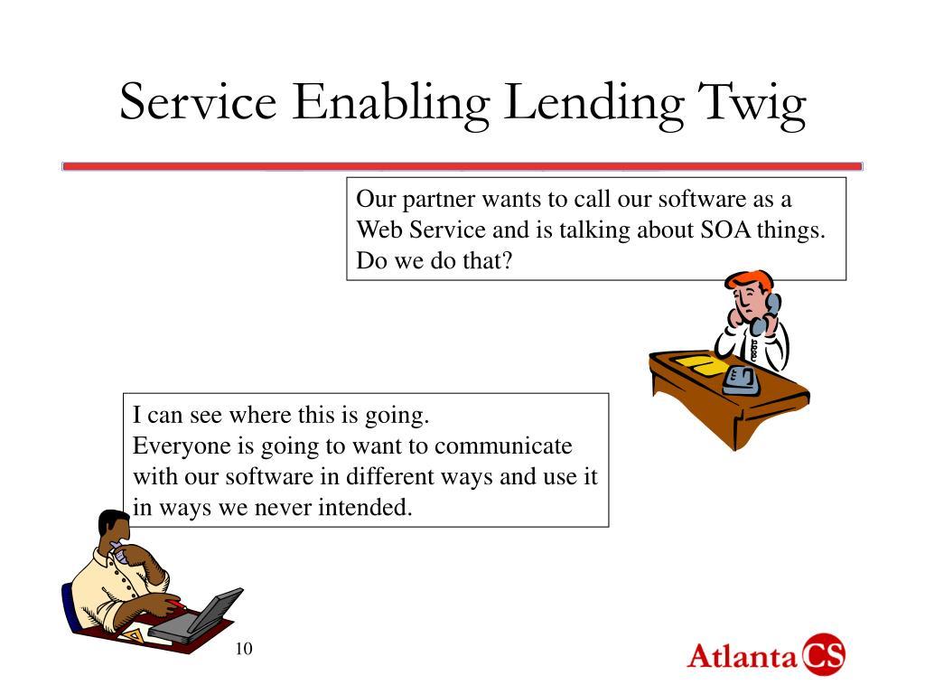 Service Enabling Lending Twig