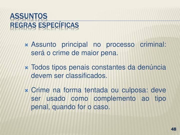 Assunto principal no processo criminal: será o crime de maior pena.