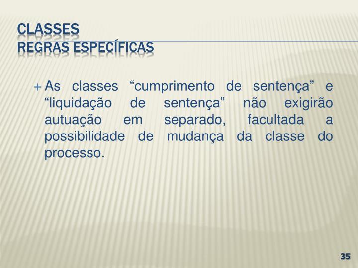 """As classes """"cumprimento de sentença"""" e """"liquidação de sentença"""" não exigirão autuação em separado, facultada a possibilidade de mudança da classe do processo."""