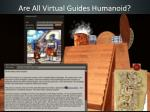 are all virtual guides humanoid