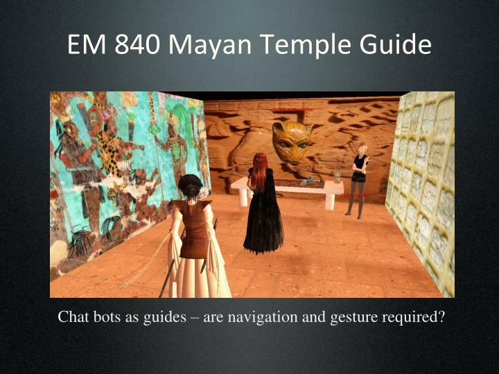 EM 840 Mayan Temple Guide