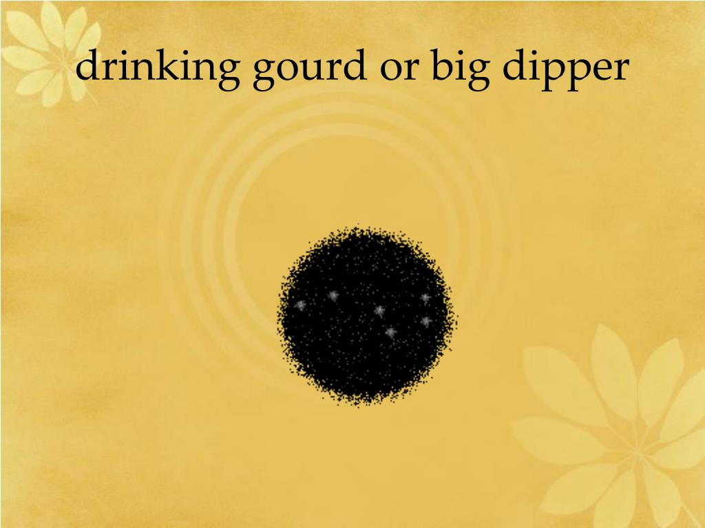 drinking gourd or big dipper