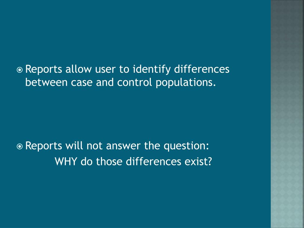 Reports allow user to identify differences between case and control populations.