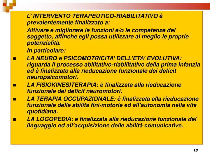 L' INTERVENTO TERAPEUTICO-RIABILITATIVO è prevalentemente finalizzato a: