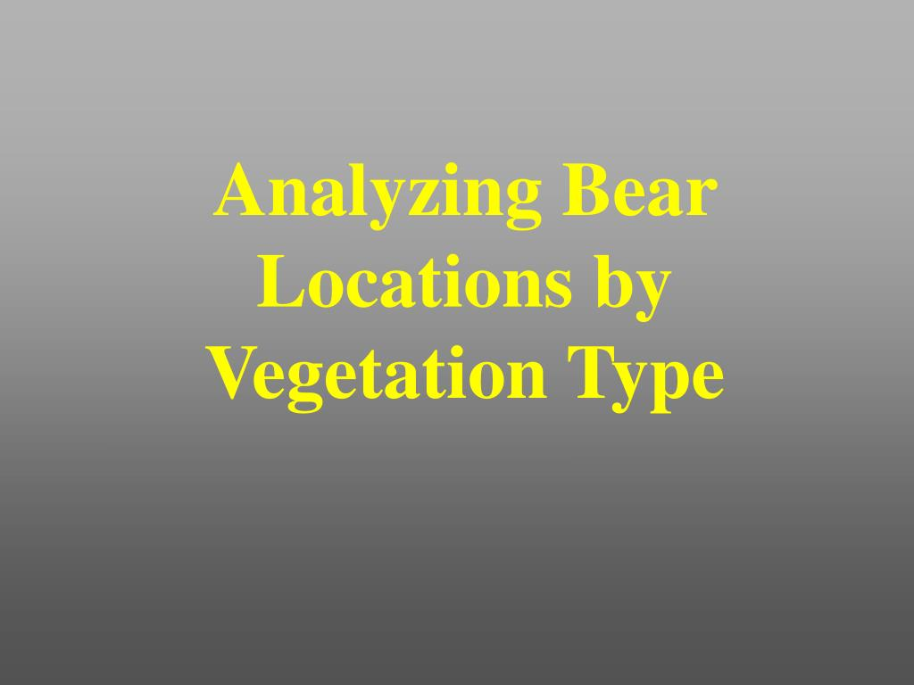 Analyzing Bear Locations by Vegetation Type