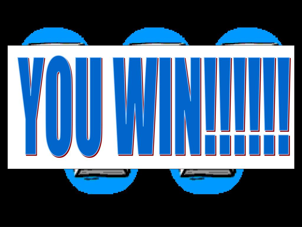 YOU WIN!!!!!!