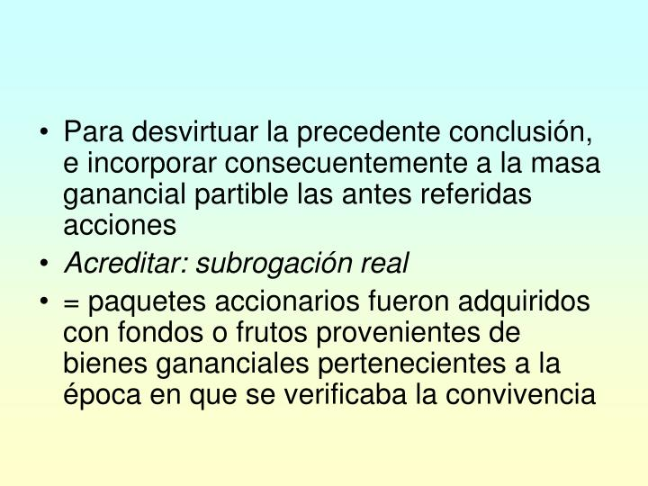 Para desvirtuar la precedente conclusión, e incorporar consecuentemente a la masa ganancial partible las antes referidas acciones